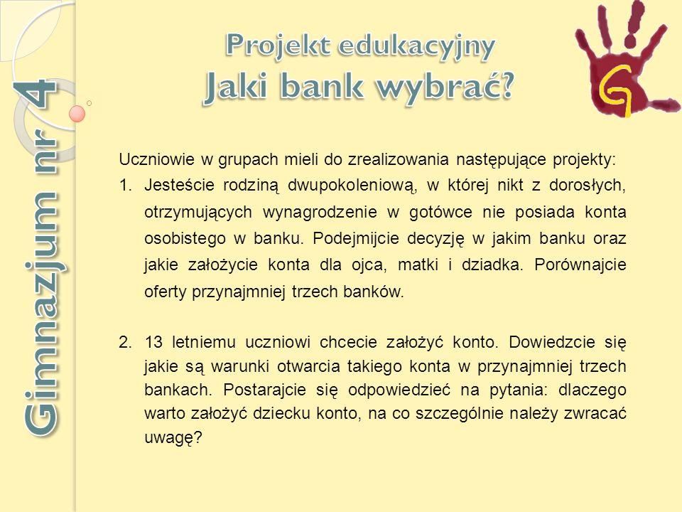 Uczniowie w grupach mieli do zrealizowania następujące projekty: 1.Jesteście rodziną dwupokoleniową, w której nikt z dorosłych, otrzymujących wynagrodzenie w gotówce nie posiada konta osobistego w banku.
