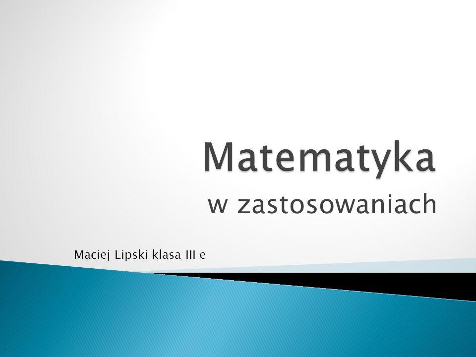 Matematyka jest współcześnie stosowana w wielu dziedzinach życia.