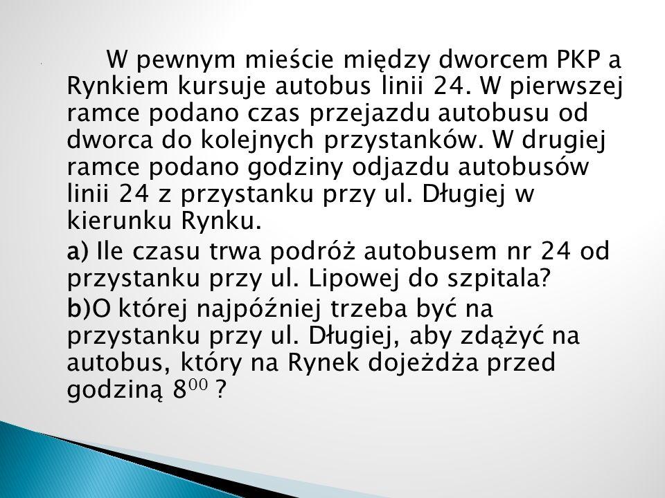 W pewnym mieście między dworcem PKP a Rynkiem kursuje autobus linii 24.