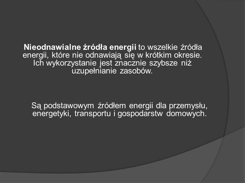 Źródłami nieodnawialnymi są przede wszystkim paliwa kopalne: węgiel kamienny, torf, węgiel brunatny, ropa naftowa, gaz ziemny