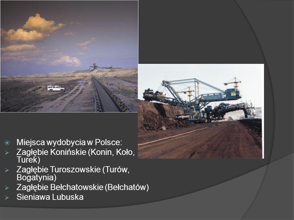 Miejsca wydobycia w Polsce: Zagłębie Konińskie (Konin, Koło, Turek) Zagłębie Turoszowskie (Turów, Bogatynia) Zagłębie Bełchatowskie (Bełchatów) Sienia