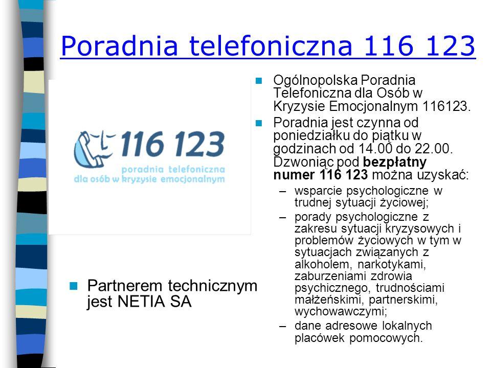 Poradnia telefoniczna 116 123 Partnerem technicznym jest NETIA SA Ogólnopolska Poradnia Telefoniczna dla Osób w Kryzysie Emocjonalnym 116123.