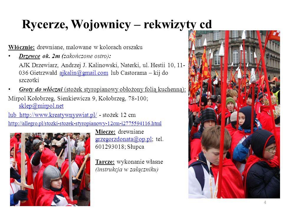 Rycerze, Wojownicy – rekwizyty cd Włócznie: drewniane, malowane w kolorach orszaku Drzewce ok. 2m (zakończone ostro): AJK Drzewiarz, Andrzej J. Kalino
