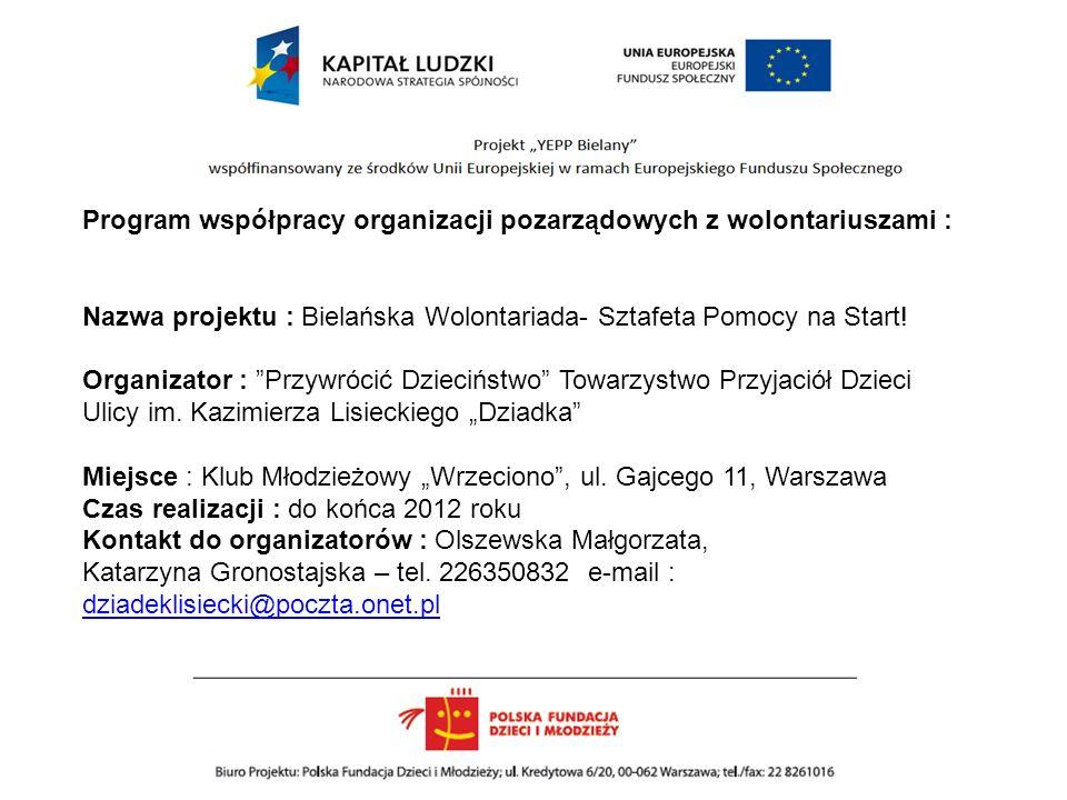 Program współpracy organizacji pozarządowych z wolontariuszami : Nazwa projektu : Bielańska Wolontariada- Sztafeta Pomocy na Start! Organizator : Przy