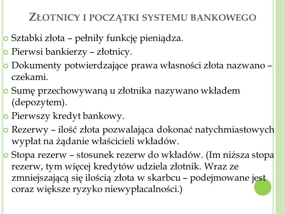Z ŁOTNICY I POCZĄTKI SYSTEMU BANKOWEGO Sztabki złota – pełniły funkcję pieniądza. Pierwsi bankierzy – złotnicy. Dokumenty potwierdzające prawa własnoś