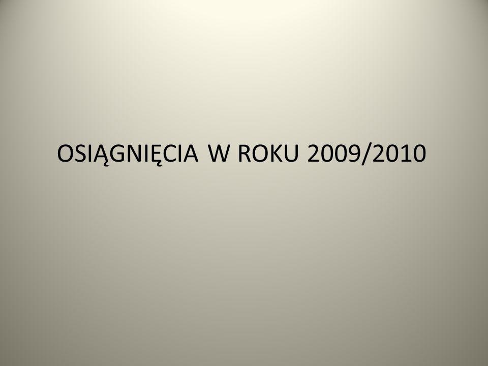 OSIĄGNIĘCIA W ROKU 2009/2010