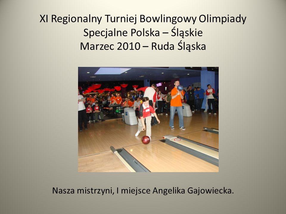 XI Regionalny Turniej Bowlingowy Olimpiady Specjalne Polska – Śląskie Marzec 2010 – Ruda Śląska Nasza mistrzyni, I miejsce Angelika Gajowiecka.