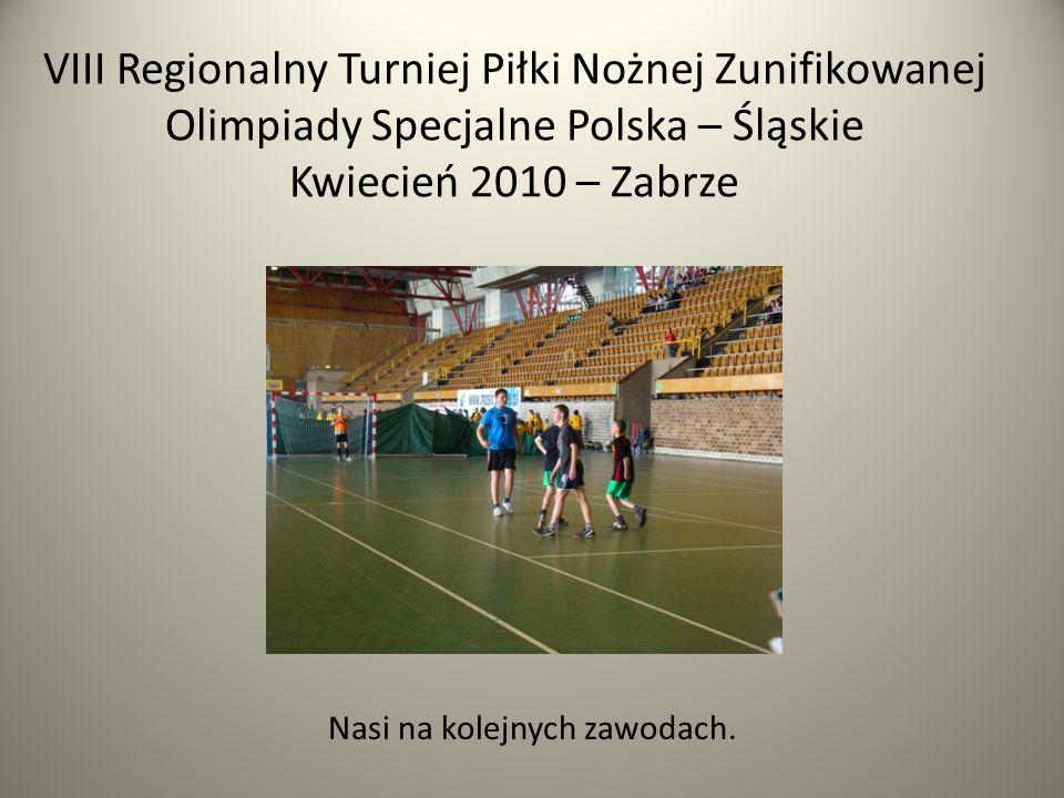 VIII Regionalny Turniej Piłki Nożnej Zunifikowanej Olimpiady Specjalne Polska – Śląskie Kwiecień 2010 – Zabrze Nasi na kolejnych zawodach.