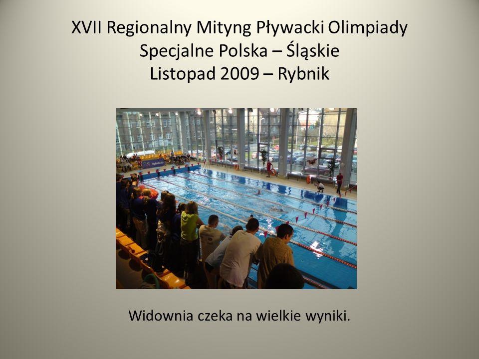 XVII Regionalny Mityng Pływacki Olimpiady Specjalne Polska – Śląskie Listopad 2009 – Rybnik Widownia czeka na wielkie wyniki.