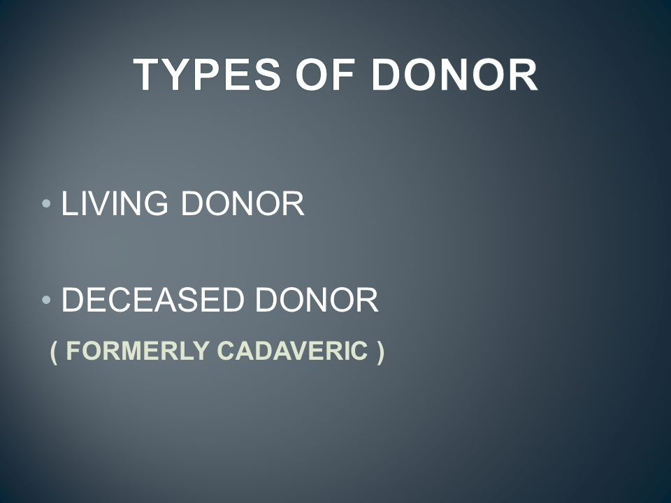 LIVING DONOR DECEASED DONOR ( FORMERLY CADAVERIC )