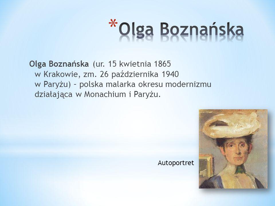 Olga Boznańska (ur. 15 kwietnia 1865 w Krakowie, zm. 26 października 1940 w Paryżu) – polska malarka okresu modernizmu działająca w Monachium i Paryżu