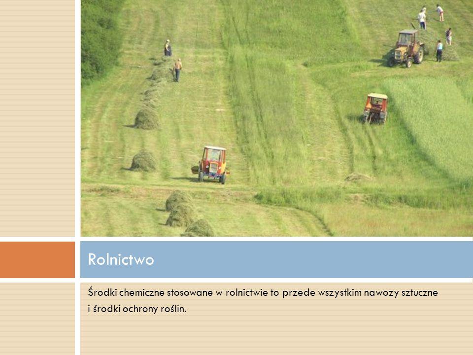 Środki chemiczne stosowane w rolnictwie to przede wszystkim nawozy sztuczne i środki ochrony roślin. Rolnictwo