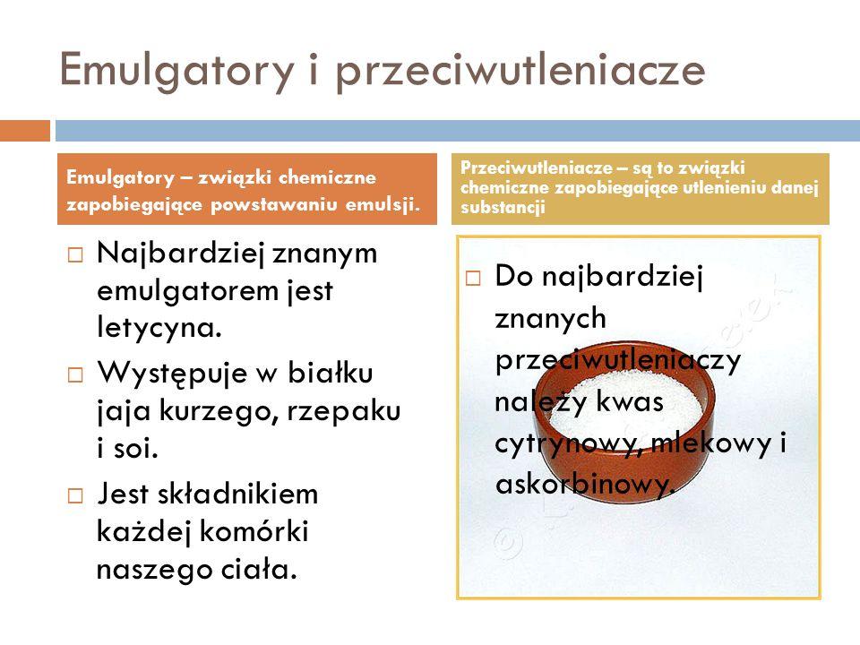 Emulgatory i przeciwutleniacze Najbardziej znanym emulgatorem jest letycyna. Występuje w białku jaja kurzego, rzepaku i soi. Jest składnikiem każdej k