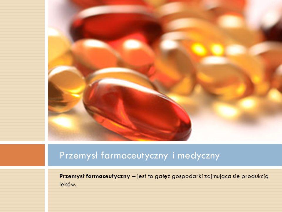Przemysł farmaceutyczny – jest to gałęź gospodarki zajmująca się produkcją leków. Przemysł farmaceutyczny i medyczny