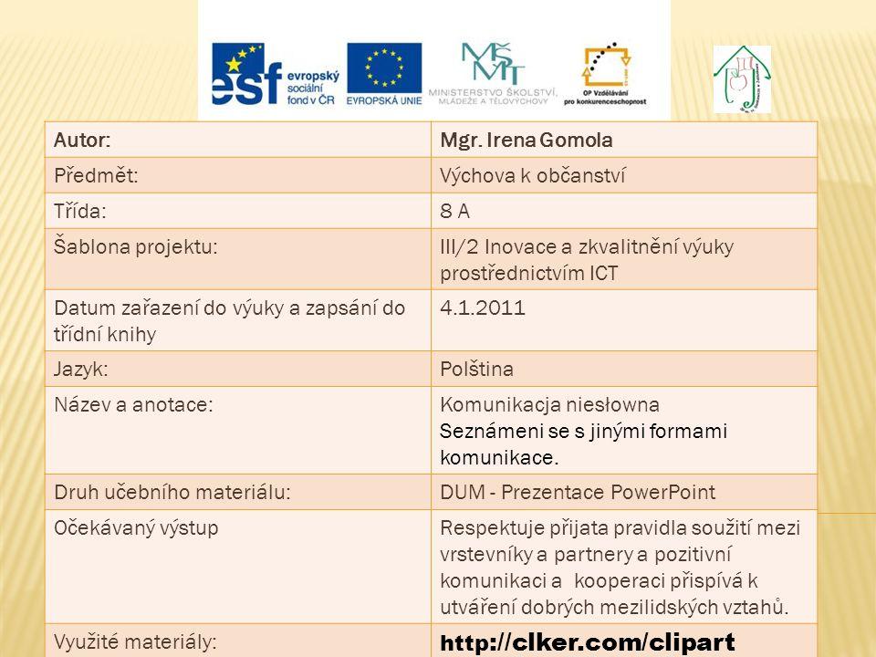 Autor:Mgr. Irena Gomola Předmět:Výchova k občanství Třída:8 A Šablona projektu:III/2 Inovace a zkvalitnění výuky prostřednictvím ICT Datum zařazení do