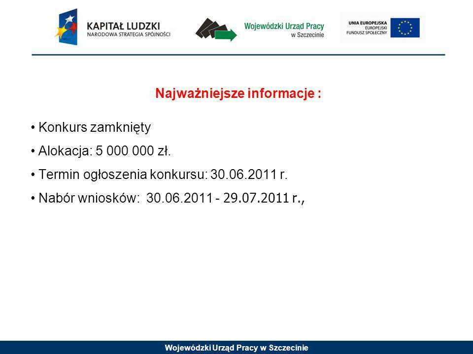 Wojewódzki Urząd Pracy w Szczecinie Najważniejsze informacje : Konkurs zamknięty Alokacja: 5 000 000 zł.