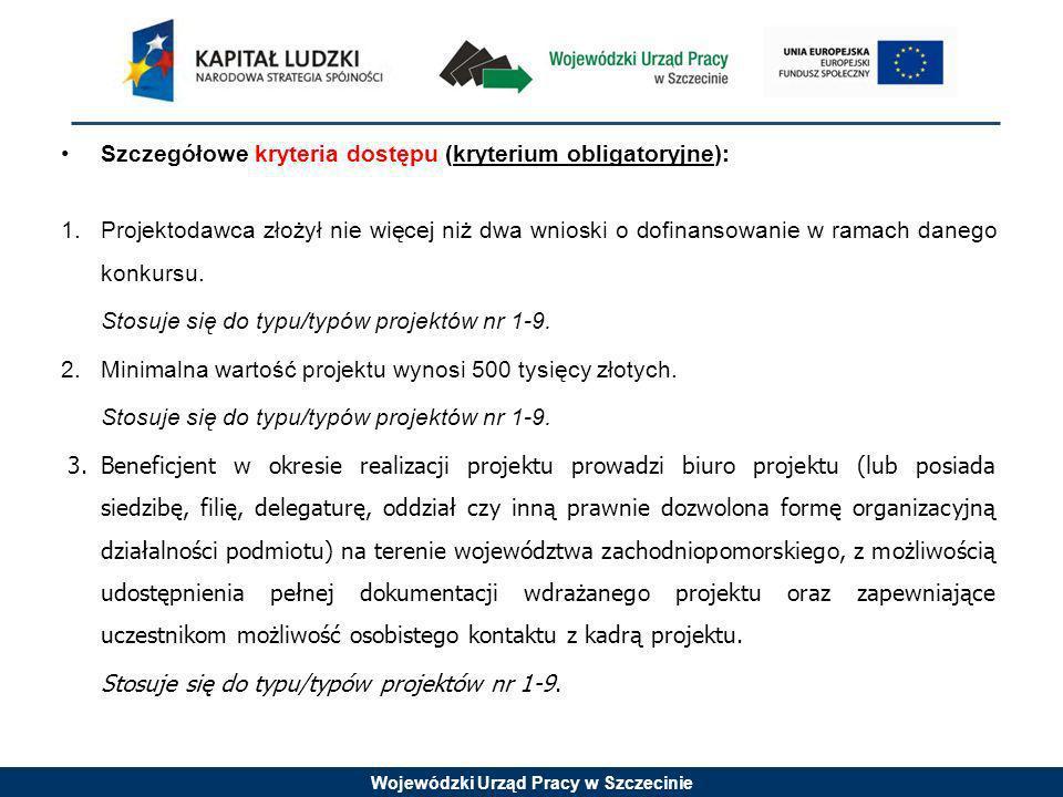 Wojewódzki Urząd Pracy w Szczecinie Szczegółowe kryteria dostępu (kryterium obligatoryjne) c.d.: 6.