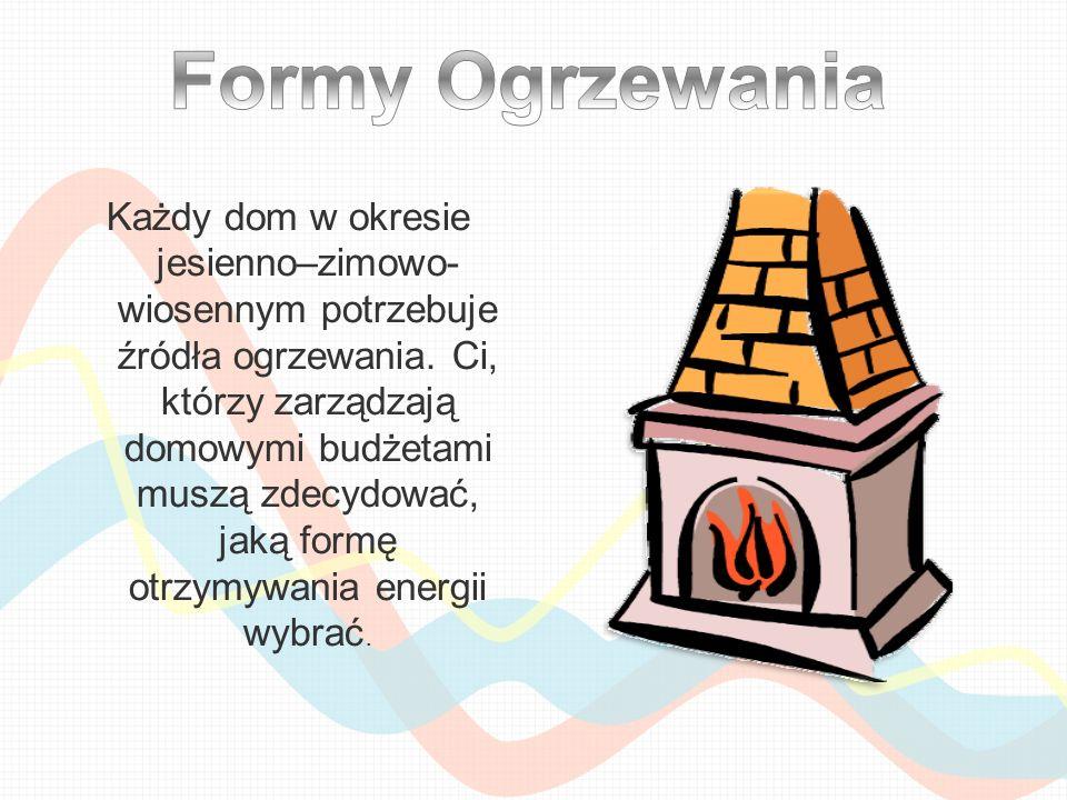 Każdy dom w okresie jesienno–zimowo- wiosennym potrzebuje źródła ogrzewania. Ci, którzy zarządzają domowymi budżetami muszą zdecydować, jaką formę otr