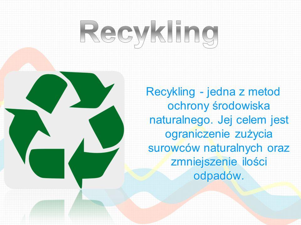 Recykling - jedna z metod ochrony środowiska naturalnego. Jej celem jest ograniczenie zużycia surowców naturalnych oraz zmniejszenie ilości odpadów.