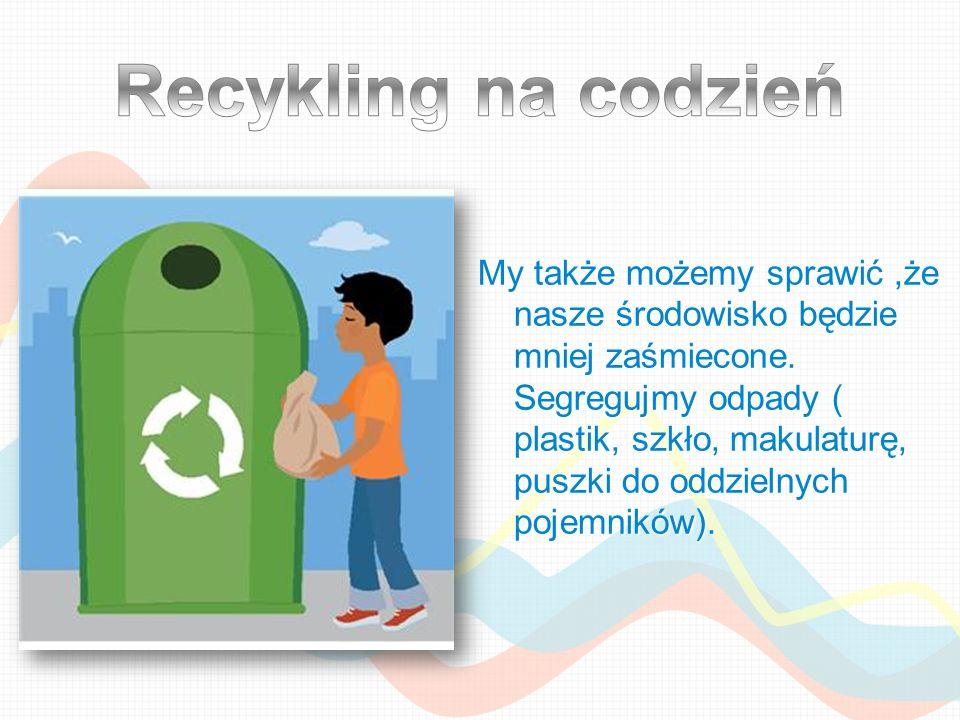 My także możemy sprawić,że nasze środowisko będzie mniej zaśmiecone. Segregujmy odpady ( plastik, szkło, makulaturę, puszki do oddzielnych pojemników)