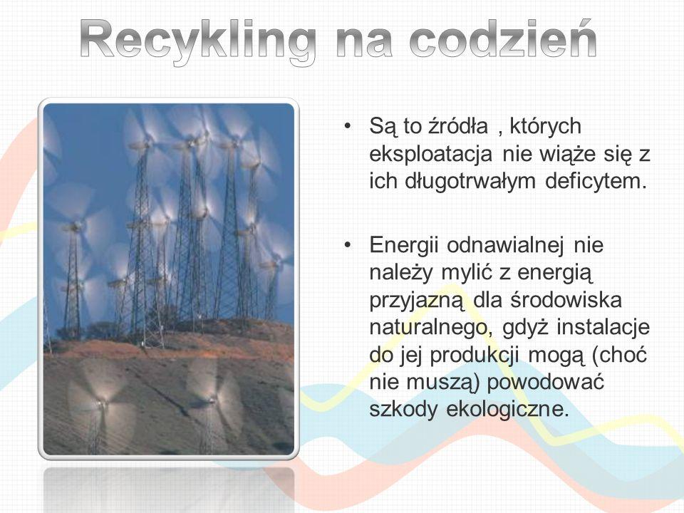 Są to źródła, których eksploatacja nie wiąże się z ich długotrwałym deficytem. Energii odnawialnej nie należy mylić z energią przyjazną dla środowiska