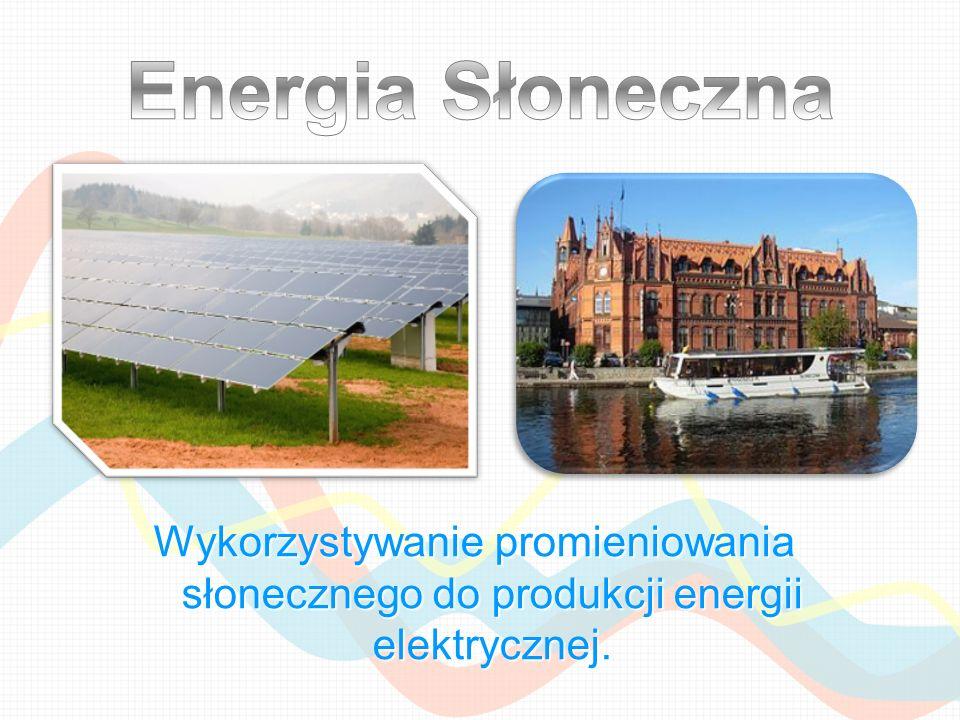 Wykorzystywanie promieniowania słonecznego do produkcji energii elektrycznej.