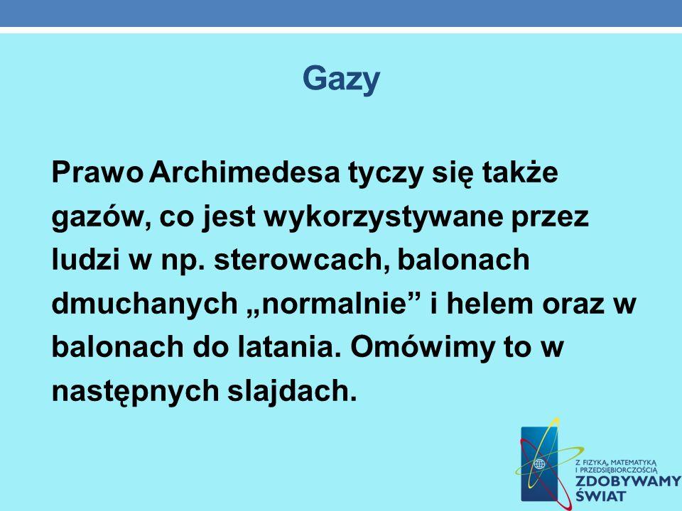 Gazy Prawo Archimedesa tyczy się także gazów, co jest wykorzystywane przez ludzi w np. sterowcach, balonach dmuchanych normalnie i helem oraz w balona