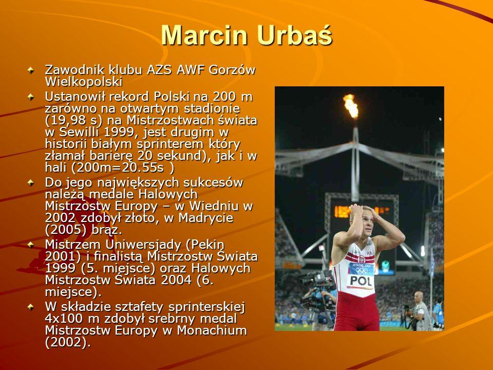 Marcin Urbaś Zawodnik klubu AZS AWF Gorzów Wielkopolski Ustanowił rekord Polski na 200 m zarówno na otwartym stadionie (19,98 s) na Mistrzostwach świa