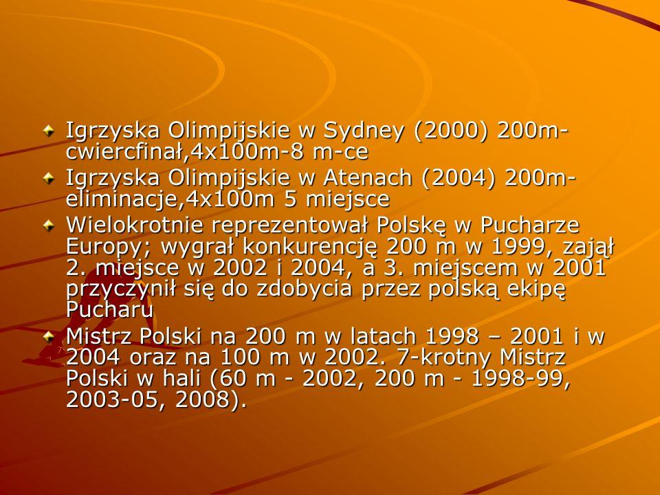 Igrzyska Olimpijskie w Sydney (2000) 200m- cwiercfinał,4x100m-8 m-ce Igrzyska Olimpijskie w Atenach (2004) 200m- eliminacje,4x100m 5 miejsce Wielokrot