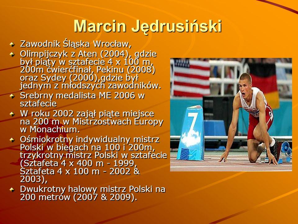 Marcin Jędrusiński Marcin Jędrusiński Zawodnik Śląska Wrocław, Olimpijczyk z Aten (2004), gdzie był piąty w sztafecie 4 x 100 m, 200m ćwierćfinał, Pek