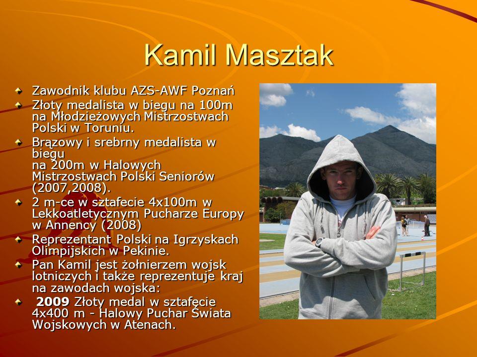 Kamil Masztak Zawodnik klubu AZS-AWF Poznań Złoty medalista w biegu na 100m na Młodzieżowych Mistrzostwach Polski w Toruniu. Brązowy i srebrny medalis