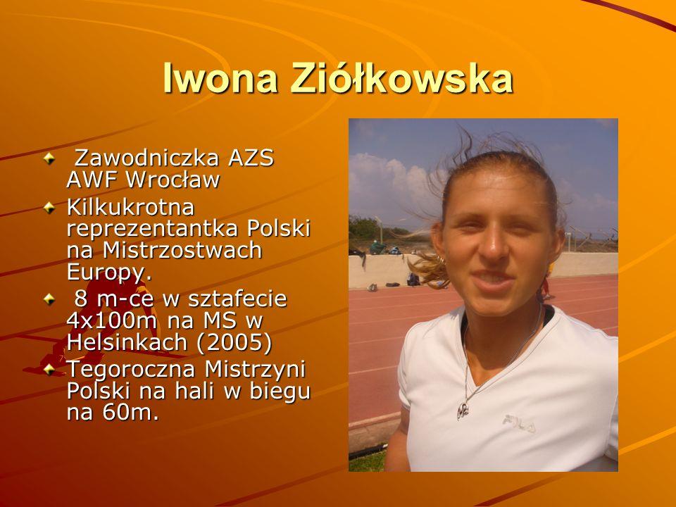 Iwona Ziółkowska Zawodniczka AZS AWF Wrocław Zawodniczka AZS AWF Wrocław Kilkukrotna reprezentantka Polski na Mistrzostwach Europy. 8 m-ce w sztafecie