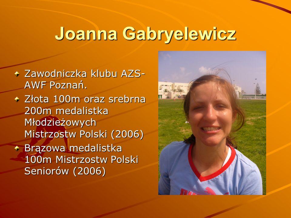 Joanna Gabryelewicz Zawodniczka klubu AZS- AWF Poznań. Złota 100m oraz srebrna 200m medalistka Młodzieżowych Mistrzostw Polski (2006) Brązowa medalist