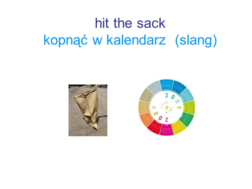 hit the sack kopnąć w kalendarz (slang)
