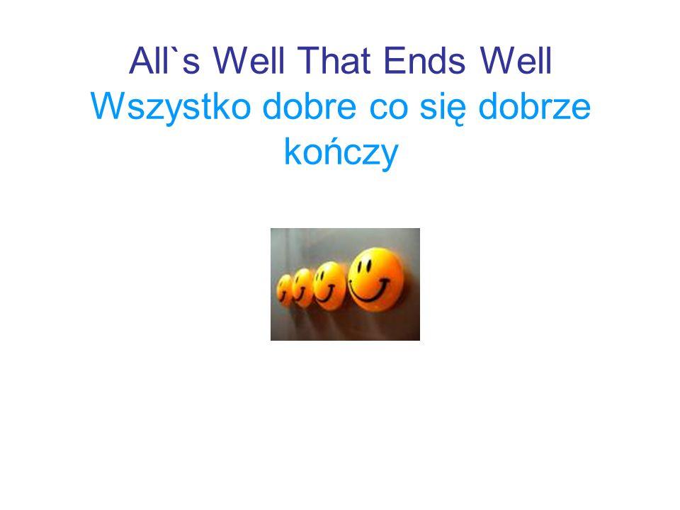 All`s Well That Ends Well Wszystko dobre co się dobrze kończy