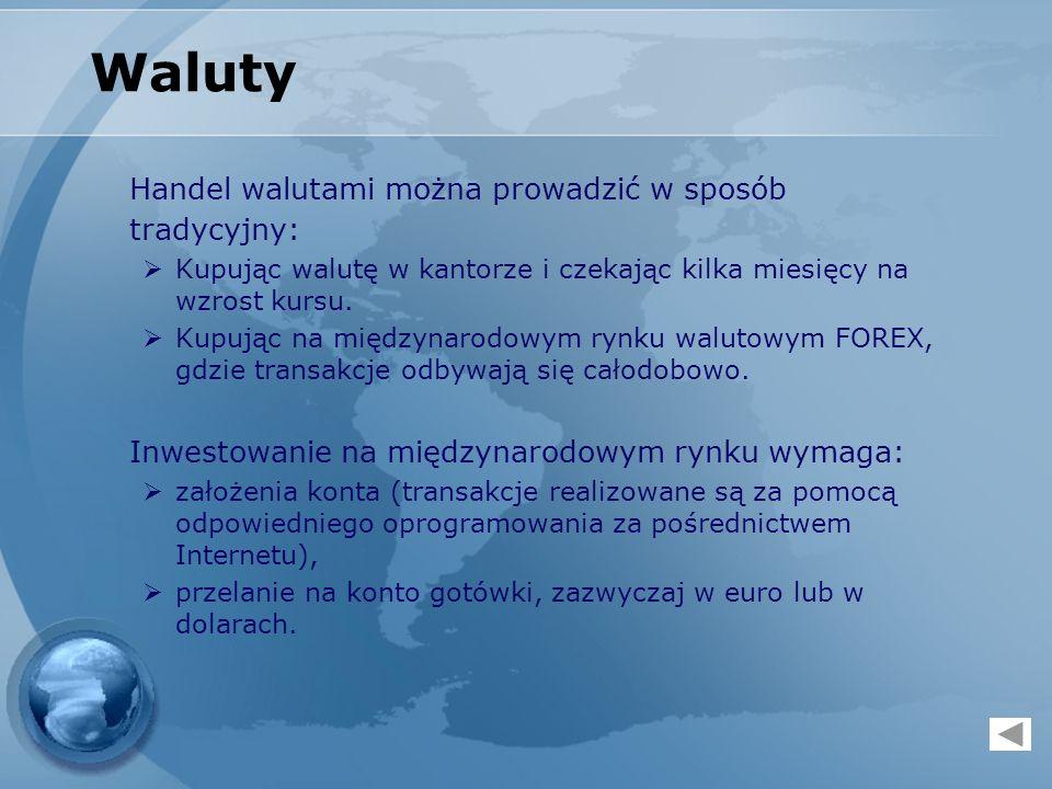 Waluty Handel walutami można prowadzić w sposób tradycyjny: Kupując walutę w kantorze i czekając kilka miesięcy na wzrost kursu. Kupując na międzynaro