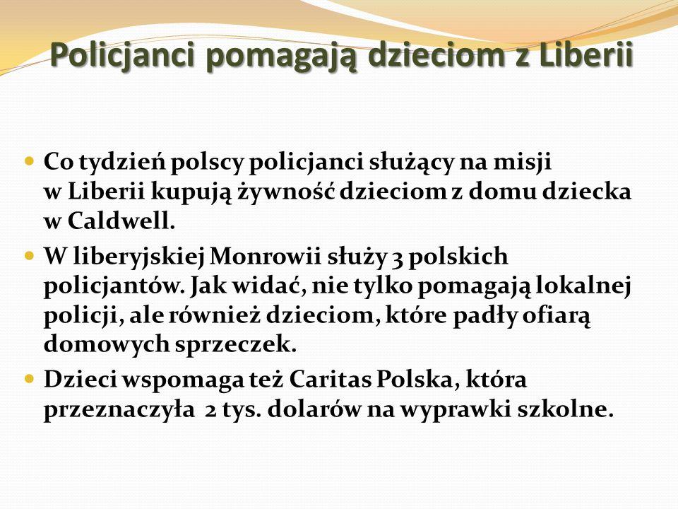 Policjanci pomagają dzieciom z Liberii Policjanci pomagają dzieciom z Liberii Co tydzień polscy policjanci służący na misji w Liberii kupują żywność d