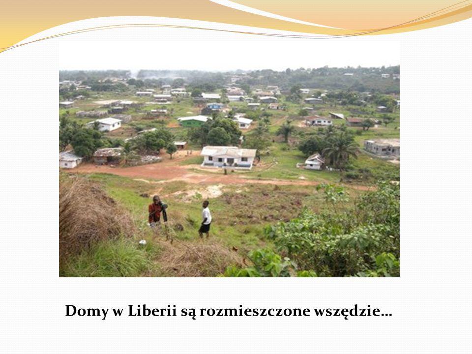Domy w Liberii są rozmieszczone wszędzie…