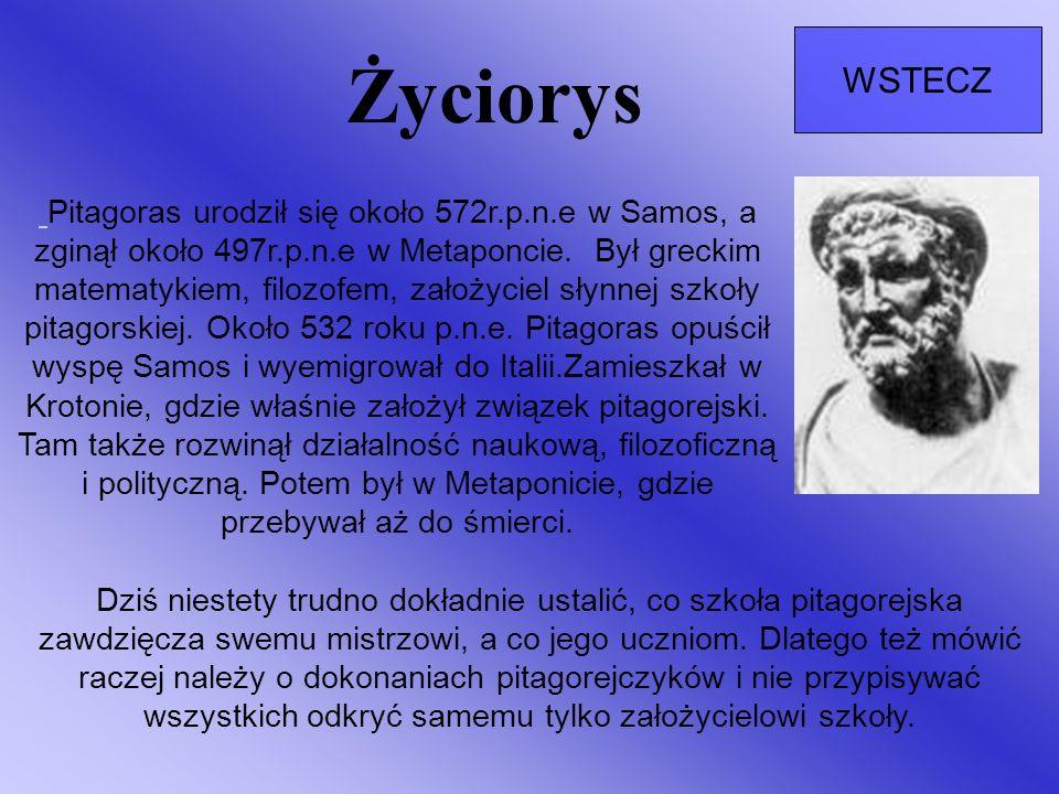 Życiorys WSTECZ Pitagoras urodził się około 572r.p.n.e w Samos, a zginął około 497r.p.n.e w Metaponcie. Był greckim matematykiem, filozofem, założycie