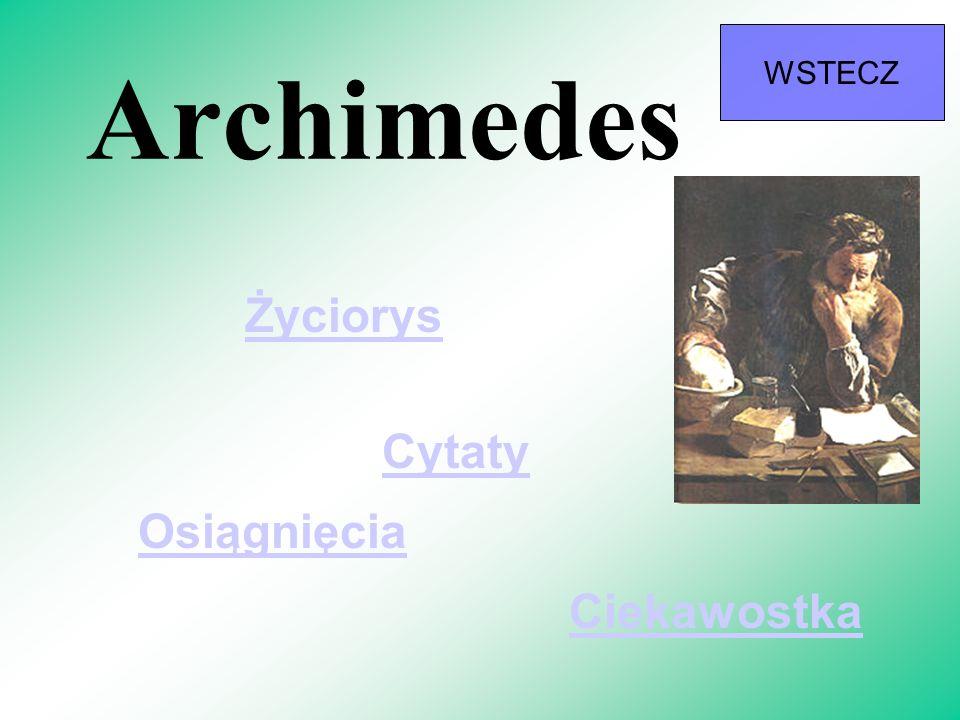 Archimedes WSTECZ Życiorys Osiągnięcia Ciekawostka Cytaty