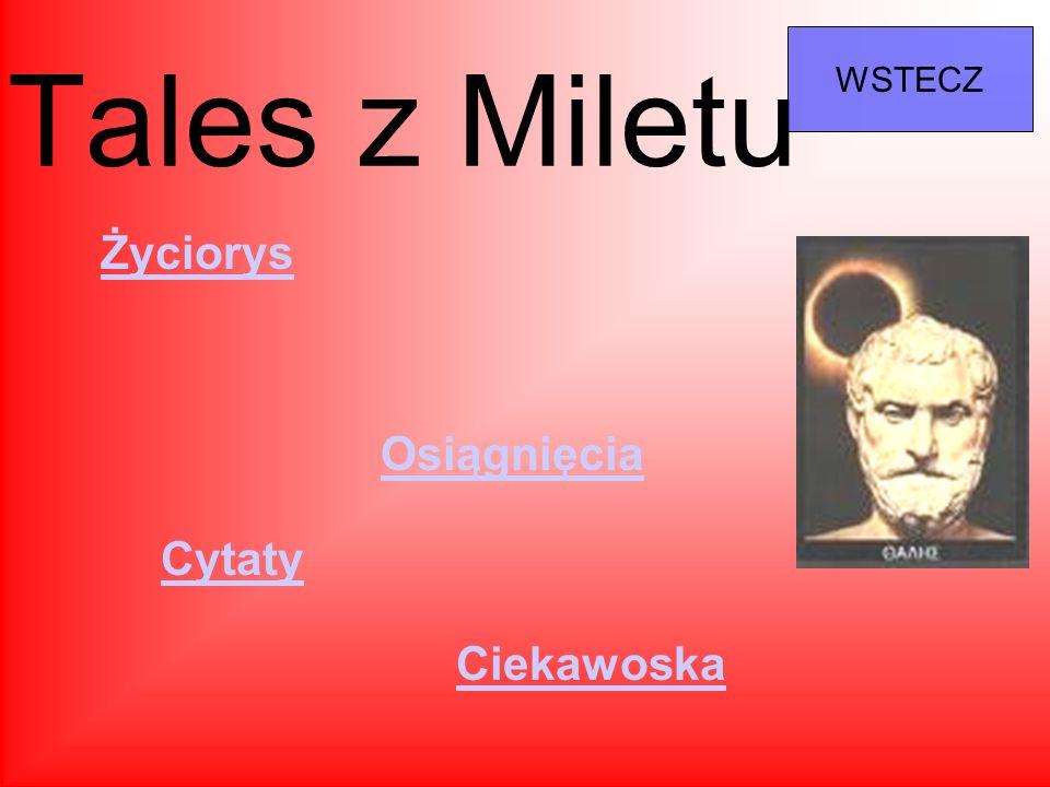 Tales z Miletu WSTECZ Życiorys Osiągnięcia Cytaty Ciekawoska