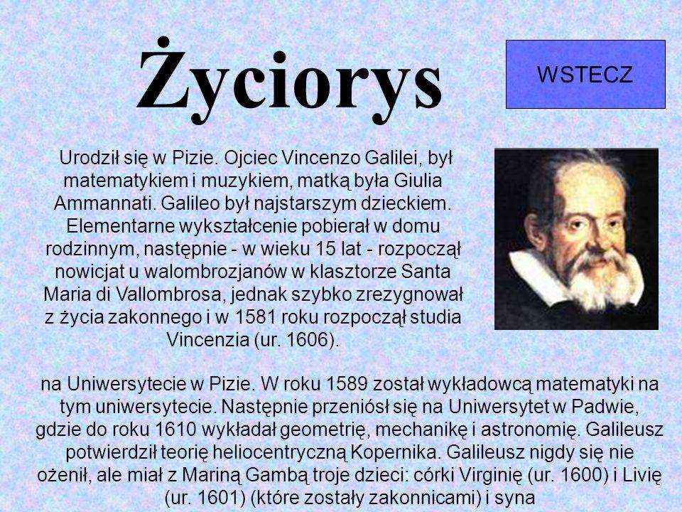 Życiorys WSTECZ Urodził się w Pizie. Ojciec Vincenzo Galilei, był matematykiem i muzykiem, matką była Giulia Ammannati. Galileo był najstarszym dzieck