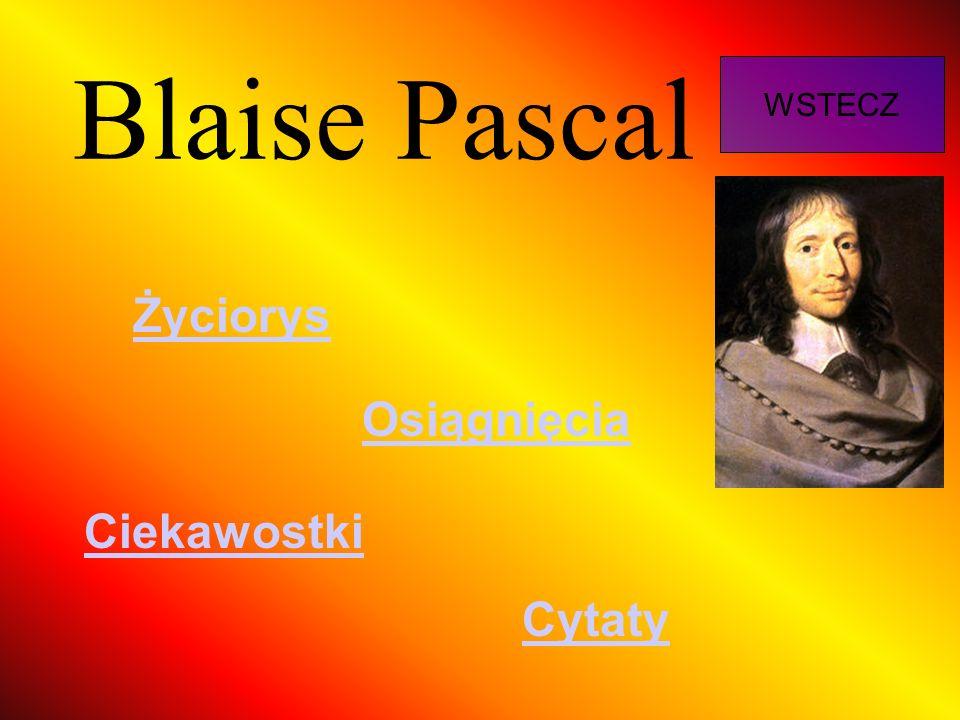 Blaise Pascal WSTECZ Życiorys Osiągnięcia Ciekawostki Cytaty