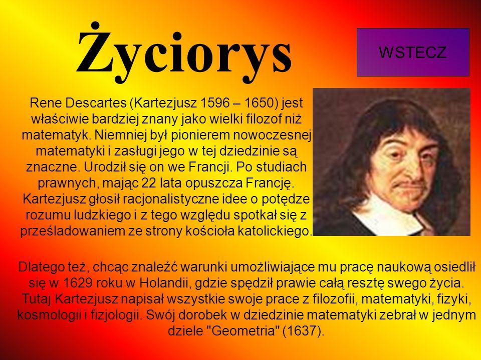 Życiorys WSTECZ Rene Descartes (Kartezjusz 1596 – 1650) jest właściwie bardziej znany jako wielki filozof niż matematyk. Niemniej był pionierem nowocz