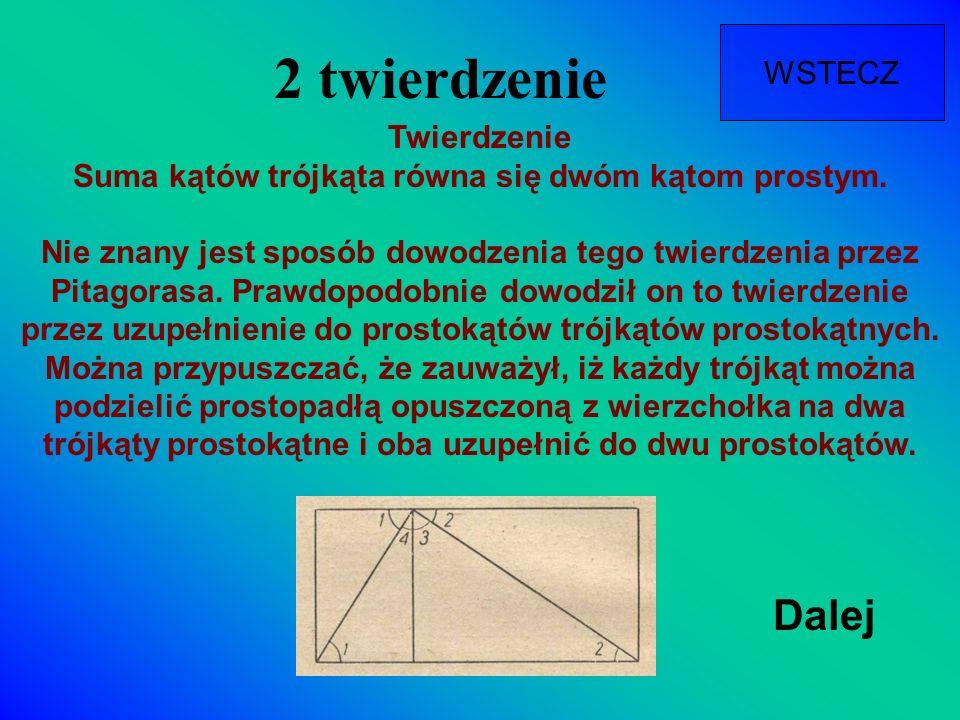 2 twierdzenie Twierdzenie Suma kątów trójkąta równa się dwóm kątom prostym. Nie znany jest sposób dowodzenia tego twierdzenia przez Pitagorasa. Prawdo