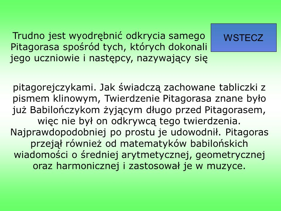 Trudno jest wyodrębnić odkrycia samego Pitagorasa spośród tych, których dokonali jego uczniowie i następcy, nazywający się WSTECZ pitagorejczykami.