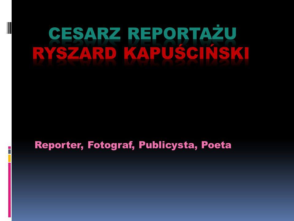 Reporter, Fotograf, Publicysta, Poeta