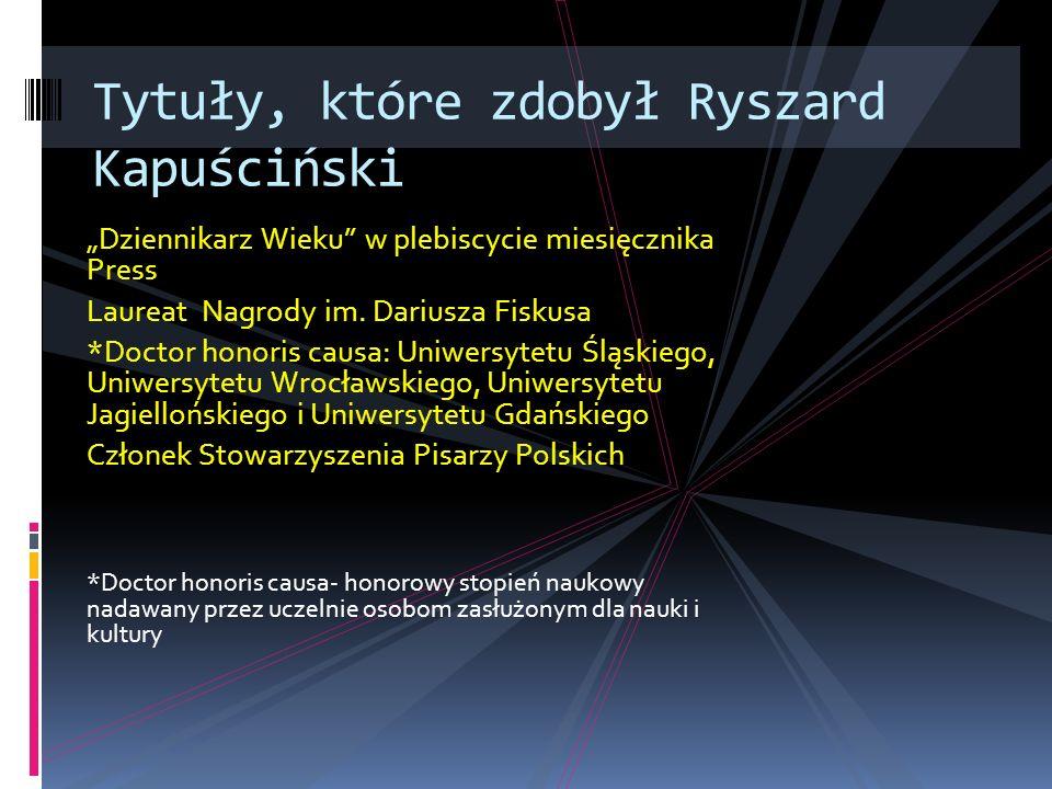 Dziennikarz Wieku w plebiscycie miesięcznika Press Laureat Nagrody im. Dariusza Fiskusa *Doctor honoris causa: Uniwersytetu Śląskiego, Uniwersytetu Wr