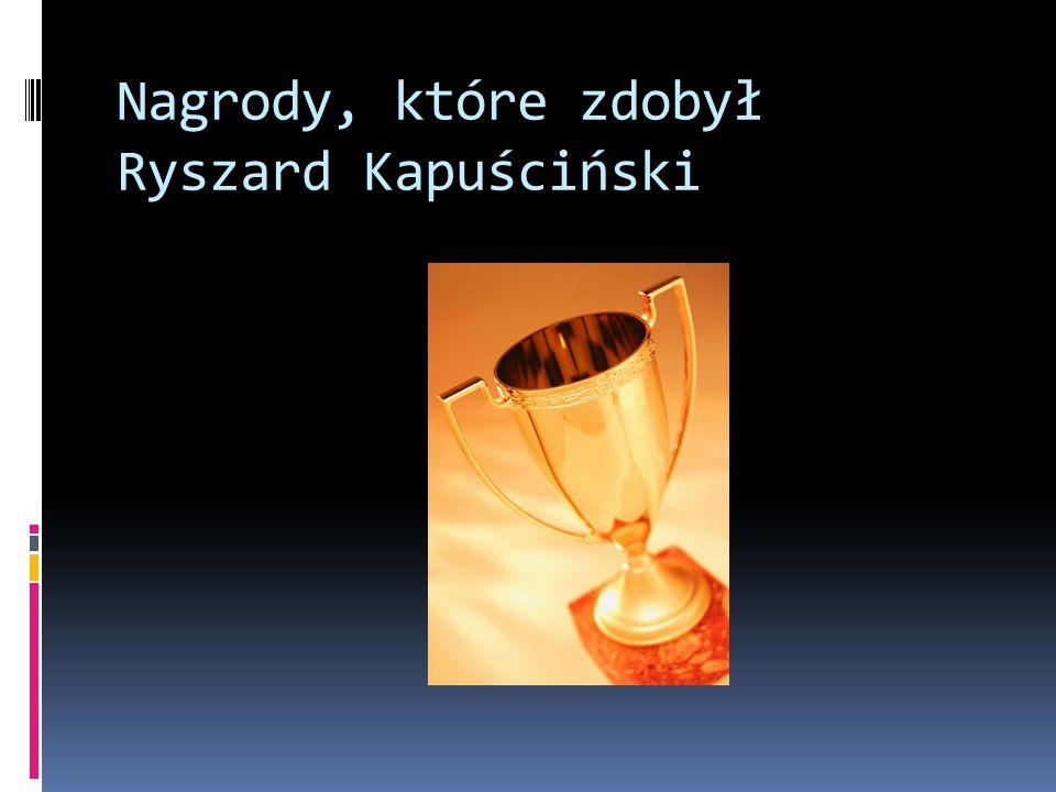 Nagrody, które zdobył Ryszard Kapuściński