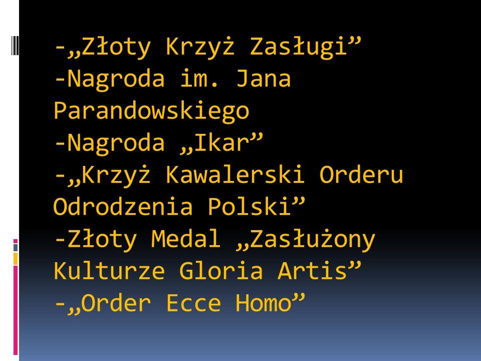 -Złoty Krzyż Zasługi -Nagroda im. Jana Parandowskiego -Nagroda Ikar -Krzyż Kawalerski Orderu Odrodzenia Polski -Złoty Medal Zasłużony Kulturze Gloria